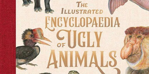 The Illustrated Encyclopedia of Ugly Animals Book Launch with Sami Bayly