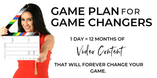 GAME PLAN for GAME CHANGERS. {1 day = 12 months of video content!}
