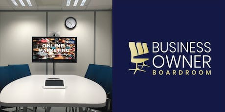 Master your Online Marketing : Business Owner Boardroom 25/9 tickets