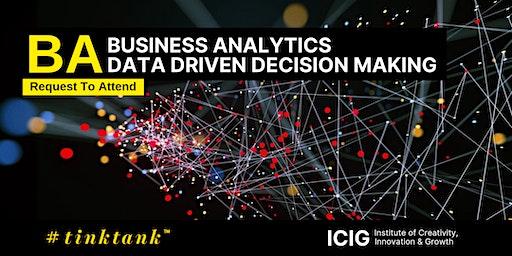 BUSINESS ANALYTICS (BA): DATA DRIVEN DECISION MAKING