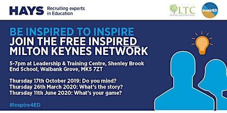 #Inspire4ed Network (Milton Keyenes) 2019-20 tickets