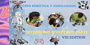 "EXPO ROBÓTICA Y VIDEOJUEGOS ""TECHNOLOGY INVENTIONS..."
