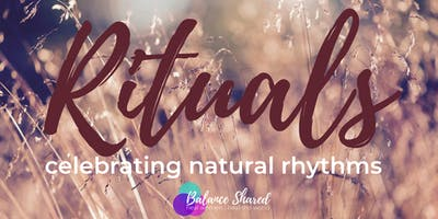 Rituals: Honoring Our Seasonal Transitions