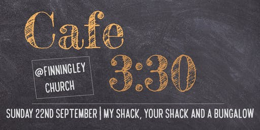 Cafe 3:30 September 2019 - My Shack, Your Shack and a Bungalow