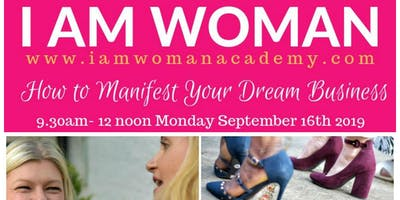 I AM WOMAN Master Class - HOW TO MANIFEST YOUR DREAM BUSINESS