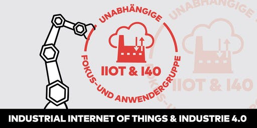 "Fokus- und Anwendergruppe: ""Industrial Internet of Things (IIoT) und Industrie 4.0 (I40)"""
