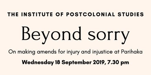 Beyond Sorry: On making amends for injury and injustice at Parihaka