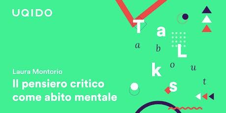 Il pensiero critico come abito mentale | Uqido Talks About biglietti