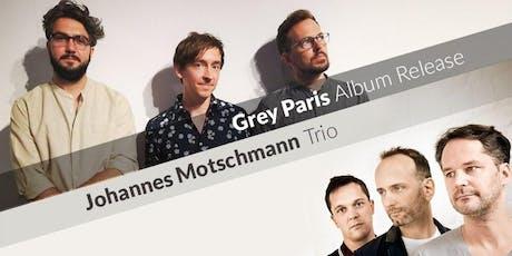 Doppelkonzert Grey Paris (Record Release) & Johannes Motschmann Trio Tickets
