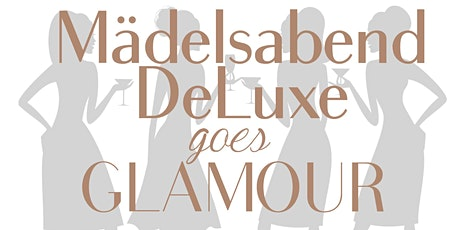 Mädelsabend DeLuxe goes Glamour Tickets