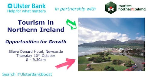 Tourism in Northern Ireland - Opportunities for Growth #UlsterBankBoost