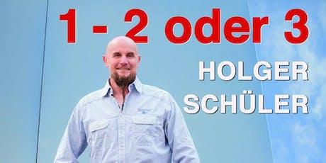 1 - 2 oder 3 Holger Schüler Tickets