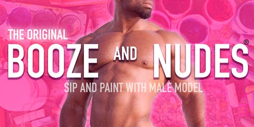 BOOZE AND NUDES ®: SIP AND PAINT WITH MALE MODEL