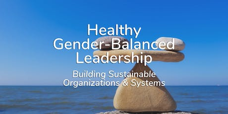 Healthy Gender-Balanced Leadership – Building Sustainable Organizations & Systems tickets