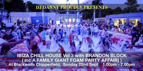 Ibiza Chill House Vol 3 - The Foam Party.  With Brandon Block tickets
