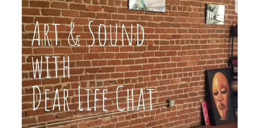 Art & Sound With Dear Life Chat