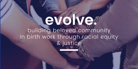 Evolve: Building Beloved Community in Birth Work Through Racial Equity tickets