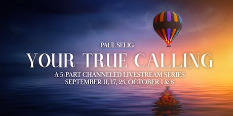 Your True Calling: A Channeled Livestream Series with Paul Selig tickets
