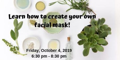 LEARN HOW TO CREATE YOUR OWN NATURAL FACIAL MASK! tickets