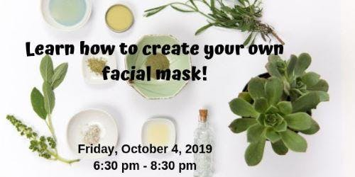 LEARN HOW TO CREATE YOUR OWN NATURAL FACIAL MASK!