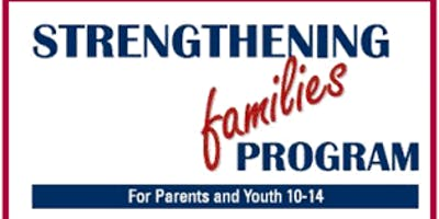 STRENGTHENING FAMILIES PROGRAM FOR PARENTS & YOUTH AGES 10-14