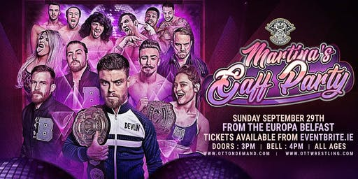"Over The Top Wrestling Presents ""Martina's Gaff Party Belfast"""