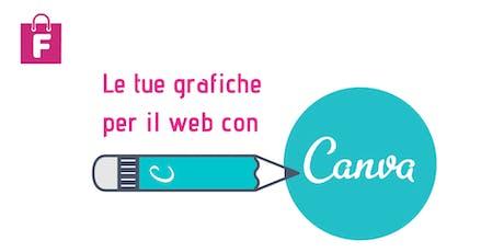 Le tue Grafiche per il Web con CANVA –Mini Corso biglietti