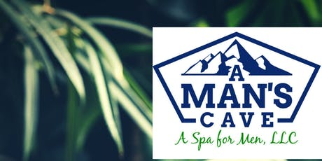 A Man's Cave-A Spa for Men, LLC Pop Up (Men-Only Event)  tickets