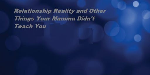 Relationship Reality and Other Things Your Mamma Didn't Teach You