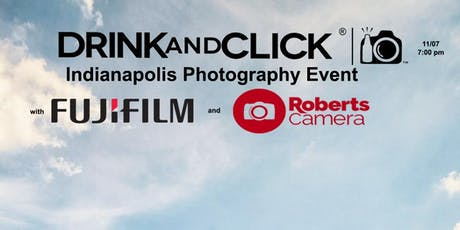 Drink and Click ® Indianapolis, IN Event with Fujifilm and Robert's Camera tickets