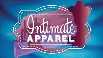 """Intimate Apparel"""