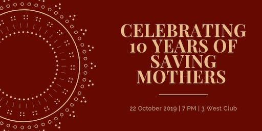 Saving Mothers 10 Year Anniversary Celebration