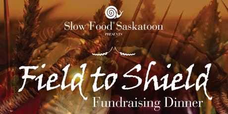 Slow Food Saskatoon 'Field to Shield' Fundraising Dinner tickets