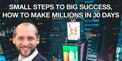 Rav Gav - Small steps to big success, How to make Millions in 30 days!