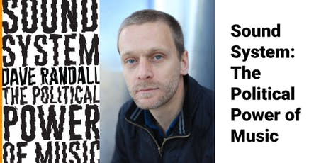 DAVE RANDALL - SOUND SYSTEM; THE POLITICAL POWER OF MUSIC tickets