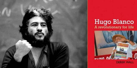 DEREK WALL - HUGO BLANCO; A REVOLUTIONARY FOR LIFE tickets