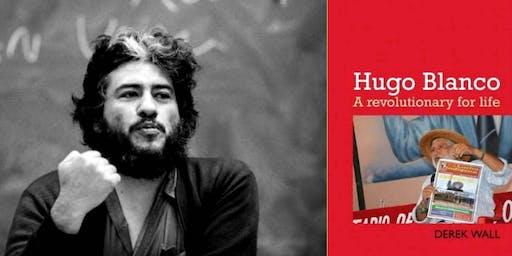 DEREK WALL - HUGO BLANCO; A REVOLUTIONARY FOR LIFE