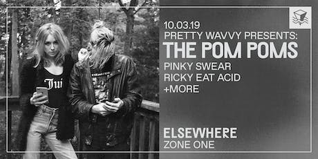 Pretty Wavvy Presents: The Pom Poms, Pinky Swear, Ricky Eat Acid + more! @ Elsewhere (Zone One) tickets
