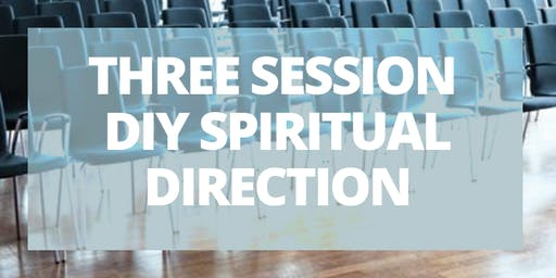 Three Session D.I.Y. Spiritual Direction