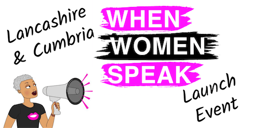 WHEN WOMEN SPEAK - LANCASHIRE &  CUMBRIA - LAUNCH EVENT