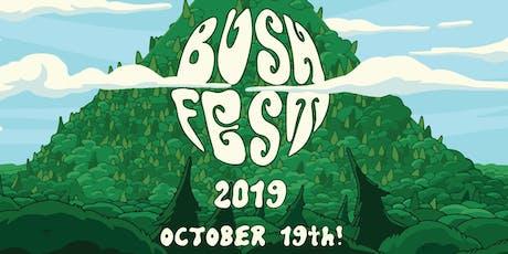 BUSH FEST 2019 (YEAR 2!) tickets