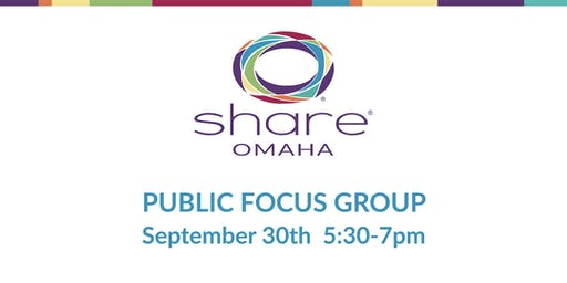 SHARE Omaha Public Focus Group