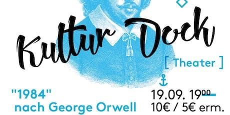 Kultur Dock [Theater] - 1984 von George Orwell Tickets