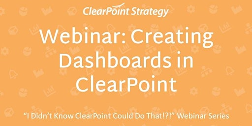 """""""I Didn't Know ClearPoint Could Do That!?!"""" Webinar - Creating Dashboards in ClearPoint"""