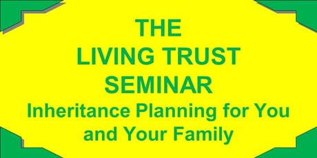 "OCTOBER 19, 2019  (9:00AM) - THE LIVING TRUST SEMINAR - INHERITANCE PLANNING FOR YOU AND YOUR FAMILY"" tickets"