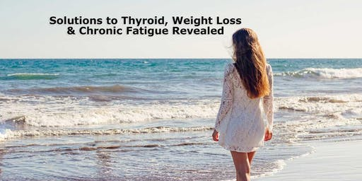 Solutions to Thyroid, Weight Loss & Chronic Fatigue Revealed
