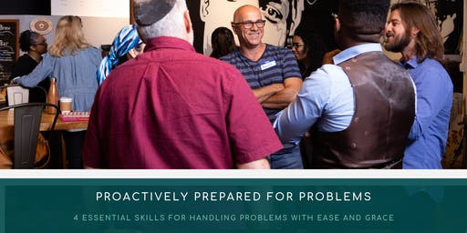 Proactively Preparing for Problems: 4 Essential Skills for Handling Problems with Ease & Grace