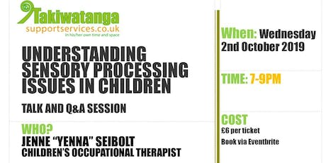 Understanding Sensory Processing Issues in Children - Talk and Q&A tickets