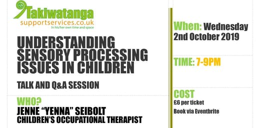 Understanding Sensory Processing Issues in Children - Talk and Q&A