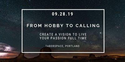 From Hobby to Calling - Create a Vision for Living your Passion Full Time